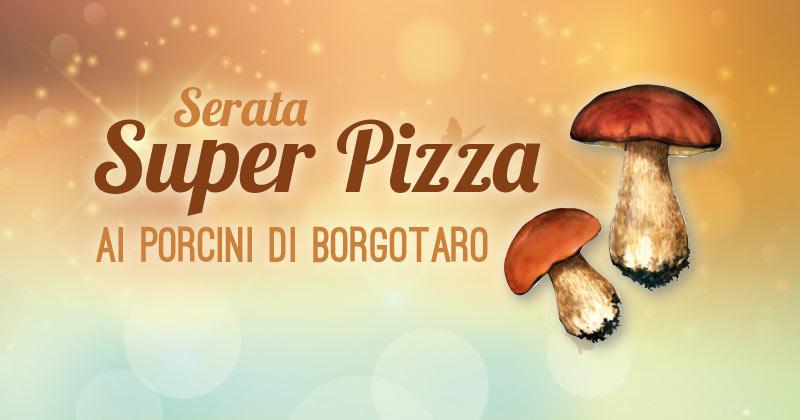Voglia di una pizza speciale? Vieni al Fuorirotta per la Serata Super Pizza ai porcini di Borgotaro!